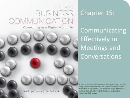 11-1 Chapter 15: Communicating Effectively in Meetings and Conversations © 2014 by McGraw-Hill Education. This is proprietary material solely for authorized.