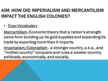 Aim: How did imperialism and mercantilism impact the English colonies?