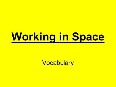 Working in Space Vocabulary. explored to have tried out new things; to have traveled to new places Click here for answer Next.