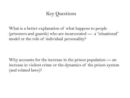"What is a better explanation of what happens to people (prisoners and guards) who are incarcerated --- a ""situational"" model or the role of individual."