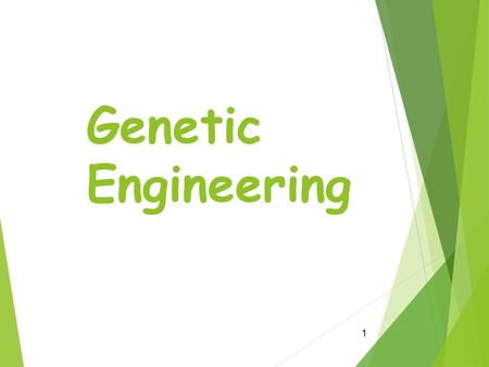 Genetic Engineering 1. 2 Genetic engineering the changing of an organism's DNA to give the organism new traits RECOMBINANT DNA – DNA that contains genes.