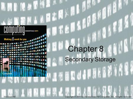 Secondary Storage Chapter 8 McGraw-HillCopyright © 2011 by The McGraw-Hill Companies, Inc. All rights reserved.