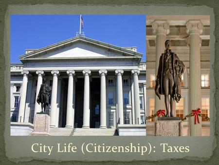 City Life (Citizenship): Taxes. The students will be able to examine how income taxes are applied to income. The students will be able to calculate income.