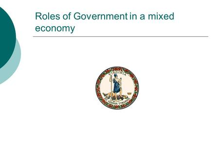 role of government in mixed economies Private-sector approach more specifically, it emphasises the allocation behaviour of a public-sector operating in a mixed, though market-orientated, economic system 32 the ideological basis of the state gildenhuys ( 1988:4) indicates that the role of the state is based on four ideologies, namely the laissez-faire.
