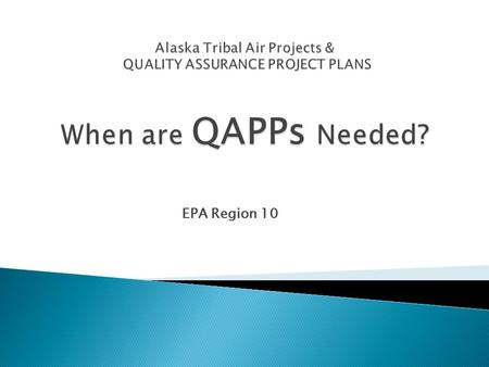 EPA Region 10. 2  What are QAPPs?  Why are Quality Assurance Project Plans needed?  When are they needed?  How are they done?  Then…what do you do.