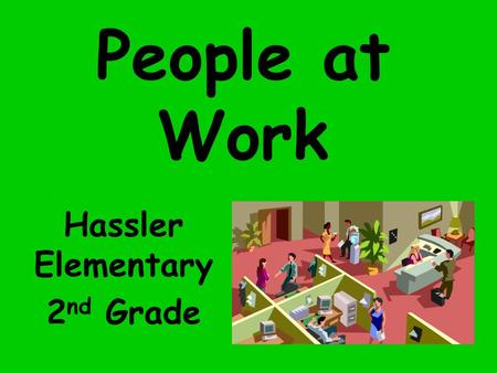 People at Work Hassler Elementary 2 nd Grade. This is where oranges are made into juice. FACTORY.