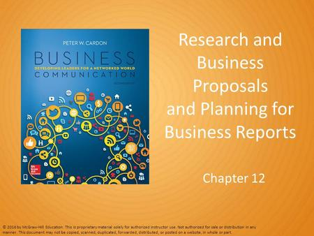 Research and Business Proposals and Planning for Business Reports Chapter 12 © 2016 by McGraw-Hill Education. This is proprietary material solely for authorized.