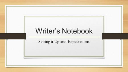 Writer's Notebook Setting it Up and Expectations.