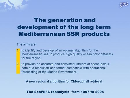 The generation and development of the long term Mediterranean SSR products The aims are: 1.to identify and develop of an optimal algorithm for the Mediterranean.