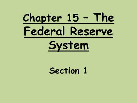 Chapter 15 – The Federal Reserve System Section 1.