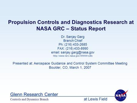 At Lewis Field Glenn Research Center Controls and Dynamics Branch Propulsion Controls and Diagnostics Research at NASA GRC – Status Report Dr. Sanjay Garg.