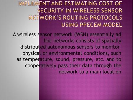 A wireless sensor network (WSN) essentially ad hoc networks consists of spatially distributed autonomous sensors to monitor physical or environmental conditions,