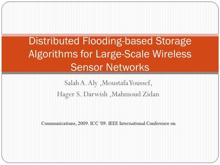 Salah A. Aly,Moustafa Youssef, Hager S. Darwish,Mahmoud Zidan Distributed Flooding-based Storage Algorithms for Large-Scale Wireless Sensor Networks Communications,
