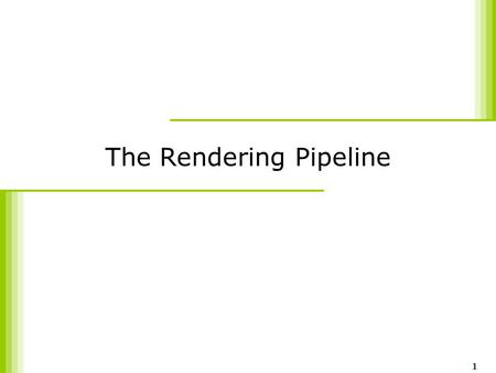 1 The Rendering Pipeline. CS788 Topic of HCI 2 Outline  Introduction  The Graphics Rendering Pipeline  Three functional stages  Example  Bottleneck.