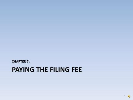 PAYING THE FILING FEE CHAPTER 7: 1 For Complaints and Notices of Removal this screen appears after attaching your documents. It verifies the filing fee.