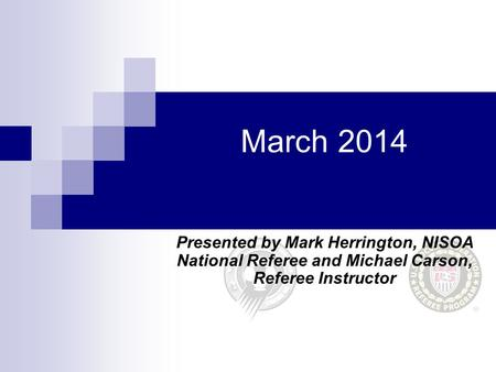 March 2014 Presented by Mark Herrington, NISOA National Referee and Michael Carson, Referee Instructor.