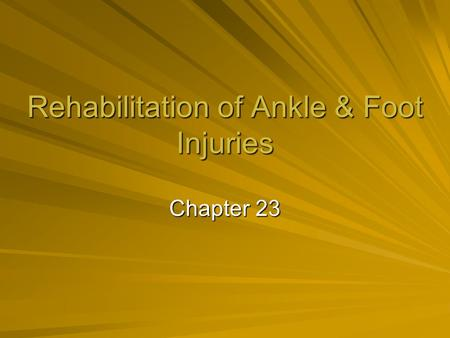 Rehabilitation of Ankle & Foot Injuries Chapter 23.