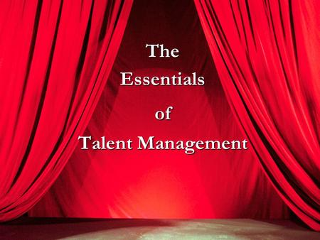 TheEssentialsof Talent Management. Talent Management: What is it? Alignment of employees with business priorities to deliver greater performance and results.