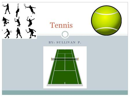 BY: SULLIVAN P. Tennis. Table of Contents Introduction Chapter 1: Rules Chapter 2: On the court Chapter 3: Ground strokes Chapter 4: Volleys Chapter 5: