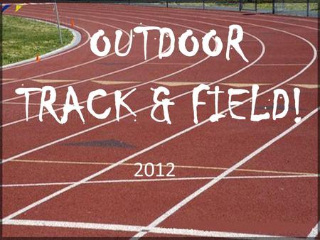 2012 OUTDOOR TRACK & FIELD!. Tradition of Success Extremely successful in the Bicentennial Athletic League – 16 consecutive Championships! Very Competitive.