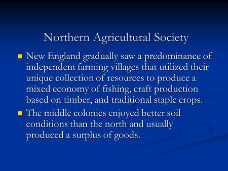 Northern Agricultural Society New England gradually saw a predominance of independent farming villages that utilized their unique collection of resources.