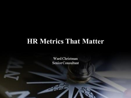 HR Metrics That Matter Ward Christman Senior Consultant.