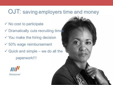 No cost to participate Dramatically cuts recruiting times You make the hiring decision 50% wage reimbursement Quick and simple – we do all the paperwork!!!