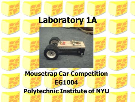 Mousetrap Car Competition EG1004 Polytechnic Institute of NYU