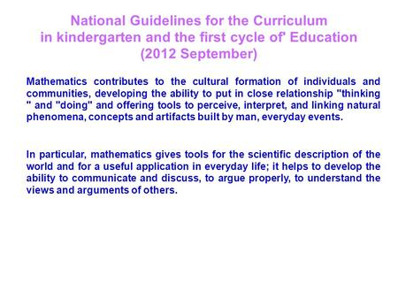 National Guidelines for the Curriculum in kindergarten and the first cycle of' Education (2012 September) Mathematics contributes to the cultural formation.