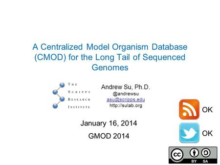 A Centralized Model Organism Database (CMOD) for the Long Tail of Sequenced Genomes Andrew Su,  January.