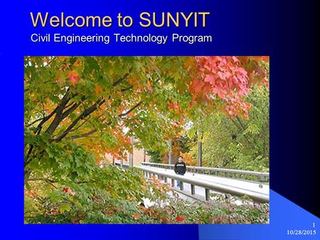 10/28/2015 1 Welcome to SUNYIT Civil Engineering Technology Program Welcome to SUNYIT Civil Engineering Technology Program.
