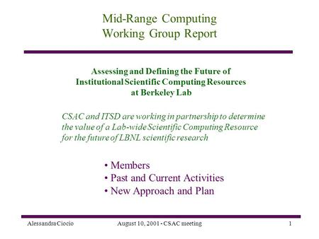 Alessandra CiocioAugust 10, 2001 - CSAC meeting1 Mid-Range Computing Working Group Report CSAC and ITSD are working in partnership to determine the value.