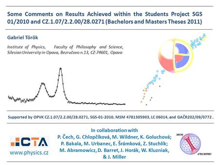 Some Comments on Results Achieved within the Students Project SGS 01/2010 and CZ.1.07/2.2.00/28.0271 (Bachelors and Masters Theses 2011) Institute of Physics,