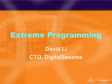 Extreme Programming David Li CTO, DigitalSesame. Problem in Developing Software The Basic Problem - Risk –Schedule slips –Project canceled –System goes.