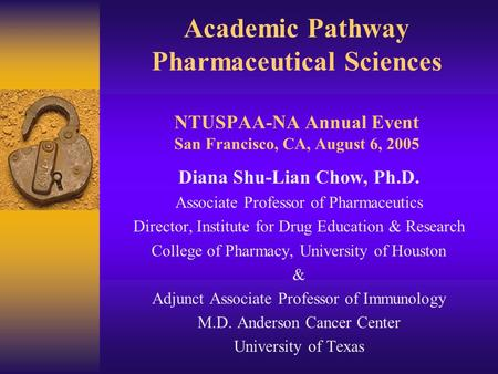 Academic Pathway Pharmaceutical Sciences NTUSPAA-NA Annual Event San Francisco, CA, August 6, 2005 Diana Shu-Lian Chow, Ph.D. Associate Professor of Pharmaceutics.