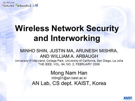 Wireless Network Security and Interworking MINHO SHIN, JUSTIN MA, ARUNESH MISHRA, AND WILLIAM A. ARBAUGH University of Maryland, College Park, University.