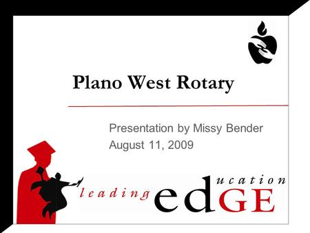 Plano West Rotary Presentation by Missy Bender August 11, 2009.