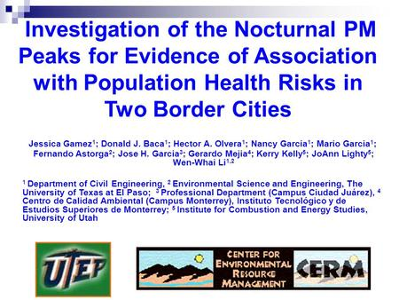 Investigation of the Nocturnal PM Peaks for Evidence of Association with Population Health Risks in Two Border Cities Jessica Gamez 1 ; Donald J. Baca.