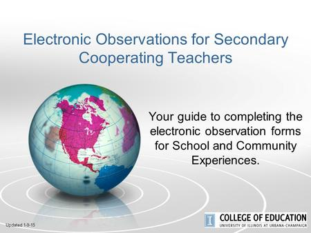 Electronic Observations for Secondary Cooperating Teachers Your guide to completing the electronic observation forms for School and Community Experiences.