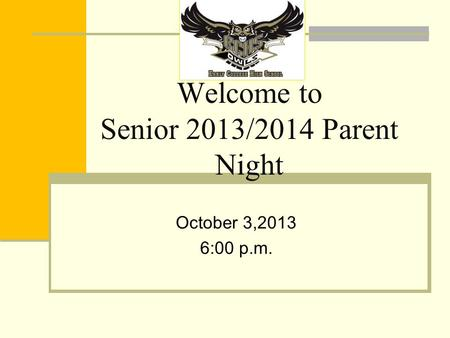 Welcome to Senior 2013/2014 Parent Night October 3,2013 6:00 p.m.