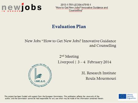 "Evaluation Plan New Jobs ""How to Get New Jobs? Innovative Guidance and Counselling 2 nd Meeting Liverpool 