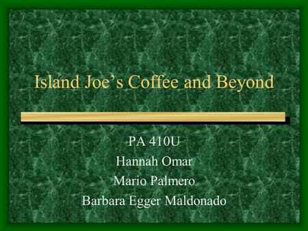 Island Joe's Coffee and Beyond PA 410U Hannah Omar Mario Palmero Barbara Egger Maldonado.