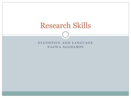 STATISTICS AND LANGUAGE NAJWA ALGHAMDI Research Skills.