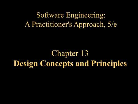 Chapter 13 Design Concepts and Principles Software Engineering: A Practitioner's Approach, 5/e.