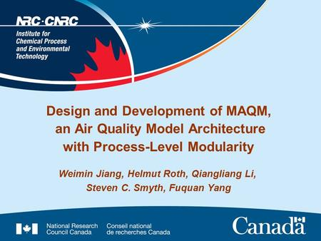 Design and Development of MAQM, an Air Quality Model Architecture with Process-Level Modularity Weimin Jiang, Helmut Roth, Qiangliang Li, Steven C. Smyth,
