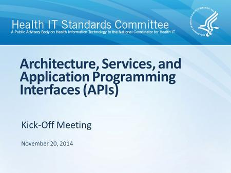 Kick-Off Meeting Architecture, Services, and Application Programming Interfaces (APIs) November 20, 2014.