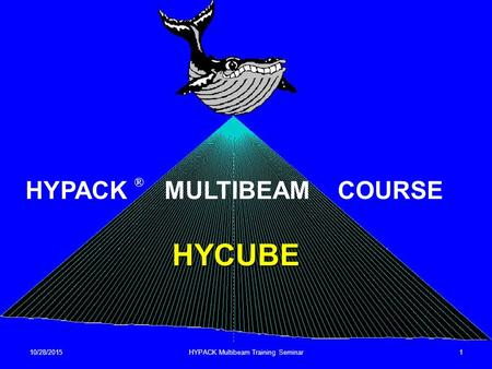 10/28/2015HYPACK Multibeam Training Seminar1 HYCUBE HYPACK ® MULTIBEAM COURSE.