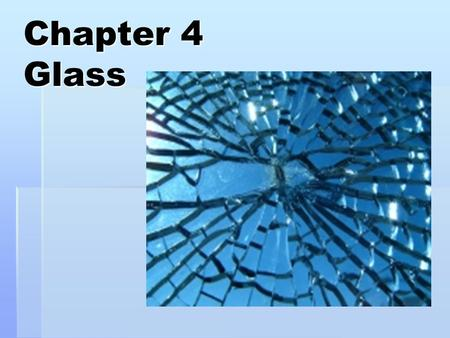 Chapter 4 Glass. Glass Fragments  Glass that is broken and shattered into fragments and minute particles during a crime can be used to place a suspect.