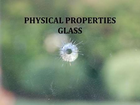 PHYSICAL PROPERTIES GLASS. Physical vs. Chemical Properties The forensic scientist must constantly determine properties that uniquely describe a piece.