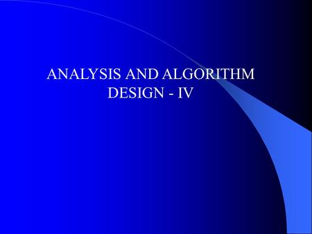 ANALYSIS AND ALGORITHM DESIGN - IV. Repeat statements/looping/counting/iterations It is often necessary to repeat certain parts of a program a number.